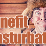 8 Benefits of Masturbator – You should use Masturbator!